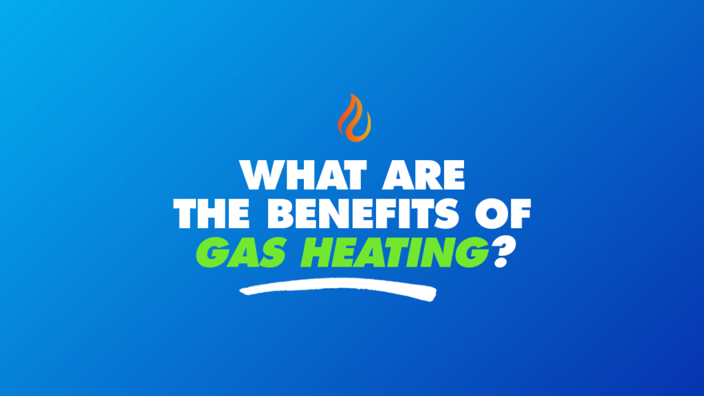 What are the benefits of gas heating?