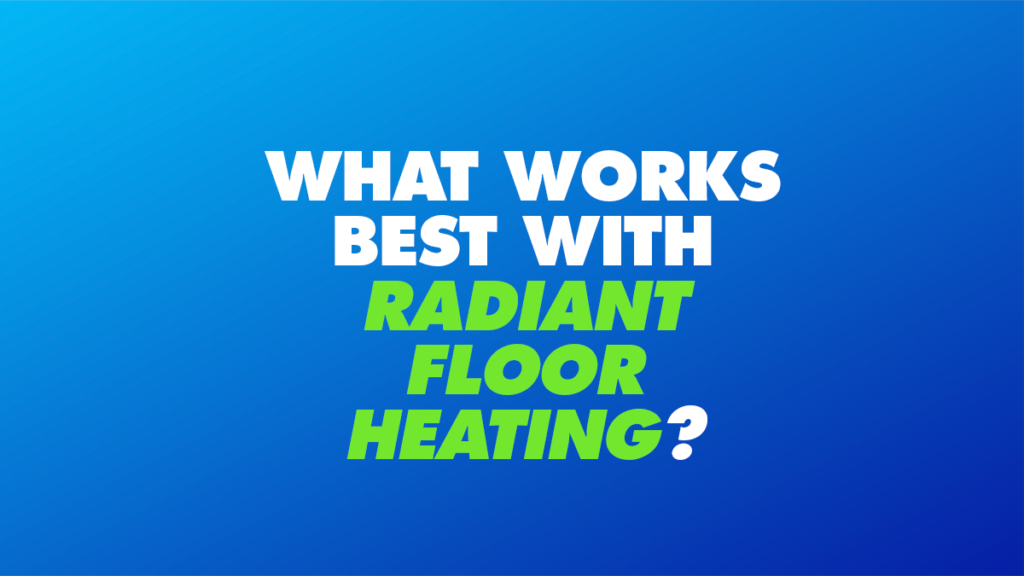 Which Flooring Materials Work Best with Radiant Floor Heating?