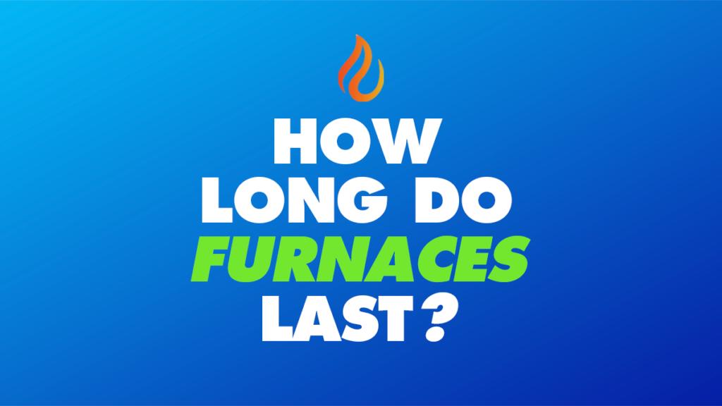How Long Do Furnaces Last?